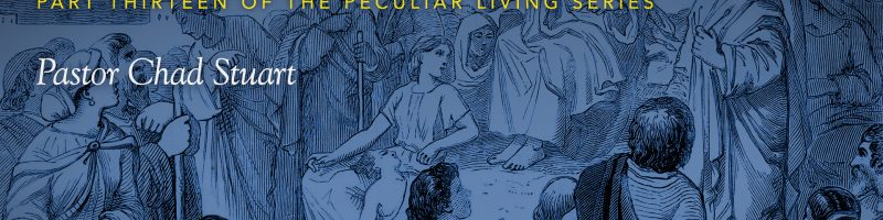 Peculiar Living: Truth Matters by Pastor Chad Stuart
