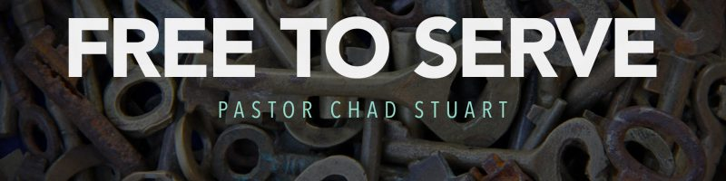 Free to Serve by Pastor Chad Stuart