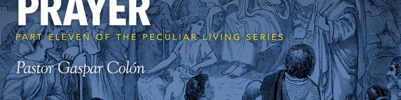 Peculiar Living: Importunate Prayer by Pastor Gaspar Colon